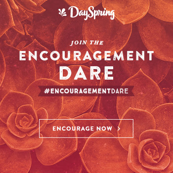 Encourage One Another...I Dare You! Join the #EncouragementDare ( #Dayspring #LiveYourFaith )