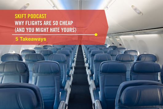 Why Flights Are So Cheap (And You Might Hate Yours): 5 Podcast Takeaways