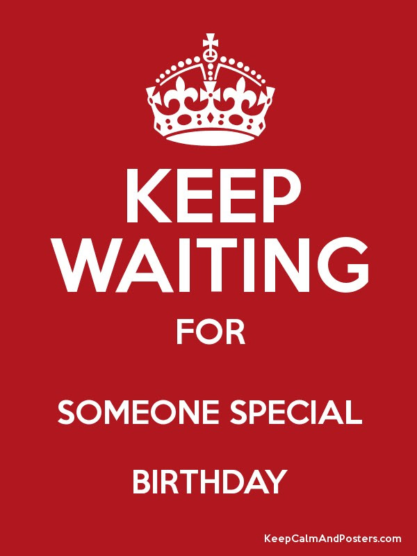 Keep Waiting For Someone Special Birthday Keep Calm And Posters