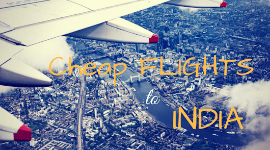 Book cheap flights to India from UK - How I get the best deals [2017 Guide]