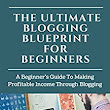 Amazon.com: The Ultimate Blogging Blueprint For Beginners: A Beginner's Guide To Making Profitable Income Through Blogging eBook: Hafiz Akinde: Kindle Store