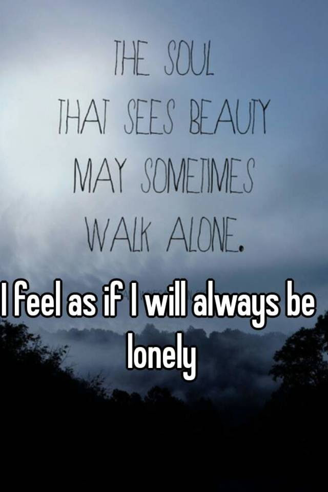I Feel As If I Will Always Be Lonely