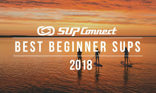 Best Beginner Standup Paddle Boards 2018 | Supconnect.com