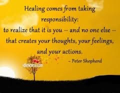 Healing Comes From Taking Responsibility To Realize That It Is You