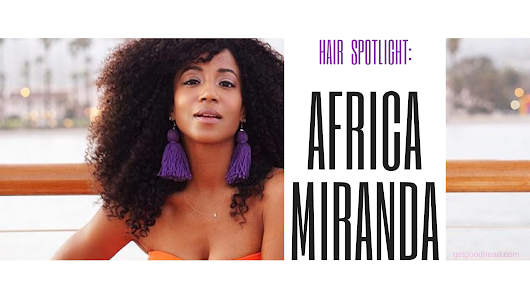 Hair Spotlight: Africa Miranda - Get Good Head