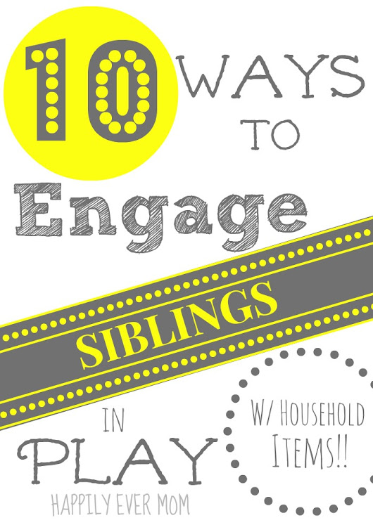 10 Ways to Engage Siblings in Play with Household Items! - Happily Ever Mom