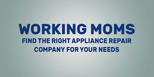 Working Moms Appliance Repair Company