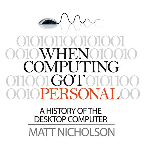 When Computing Got Personal: A History of the Desktop Computer Audiobook | Matt Nicholson |