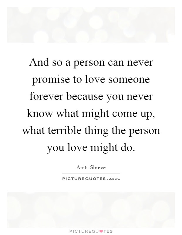 And So A Person Can Never Promise To Love Someone Forever