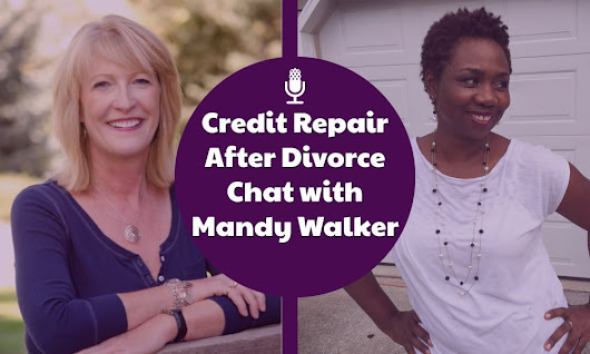 Credit Repair After Divorce Chat with Mandy Walker