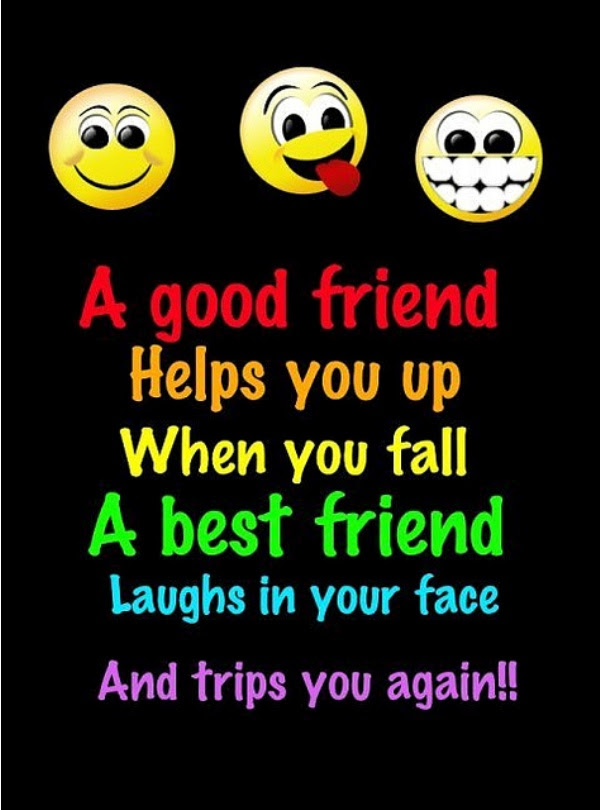 A Good Friend Helps You Up When You Fall A Best Friend Laugh In Your