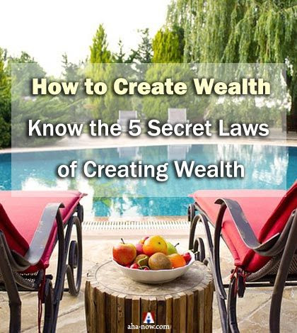 How to Create Wealth: Know the 5 Secret Laws of Creating Wealth