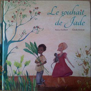 Le souhait de Jade. Nancy GUILBERT et Cécile ARNICOT. (Dès 5 ans)