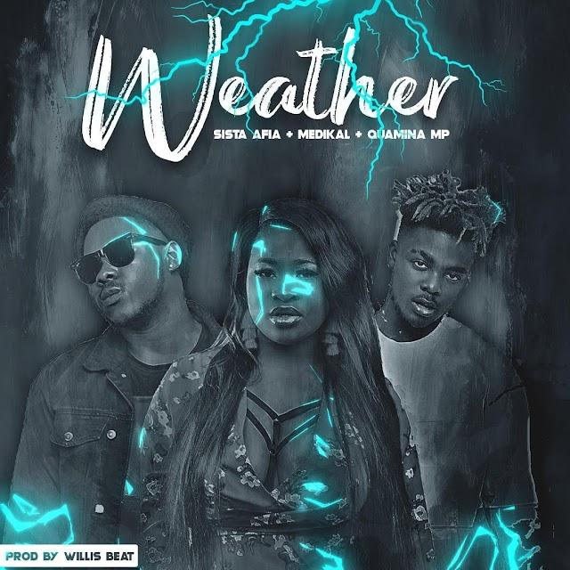Sista Afia - Weather ft. Medikal X Quamina Mp.