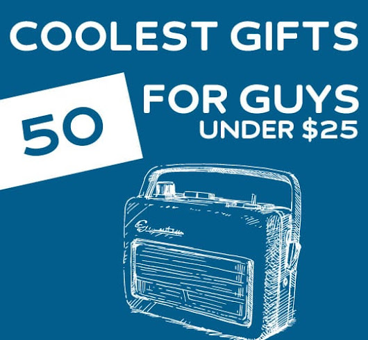 50 Coolest Gifts for Guys Under $25 | Dodo Burd