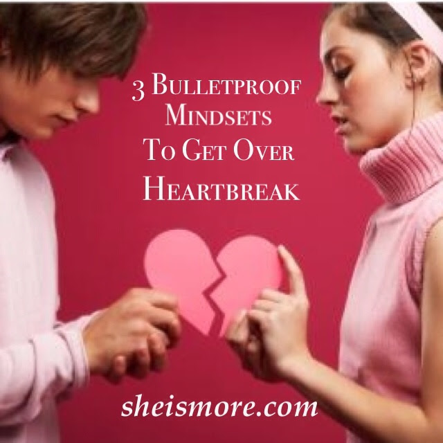3 Bulletproof Mindsets To Get Over The Guy Who Breaks Your Heart
