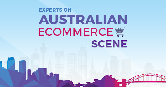 Aussie Experts on Ecommerce Challenges & Opportunities in Australia