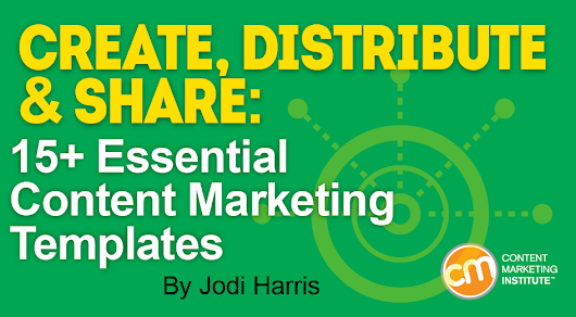 Create, Distribute, and Share: 15 Essential Content Marketing Templates