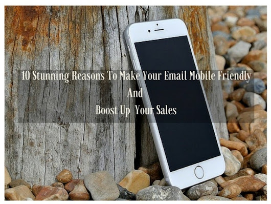 10 Stunning Reasons To Make Your Email Mobile Friendly And Boost Up Y…