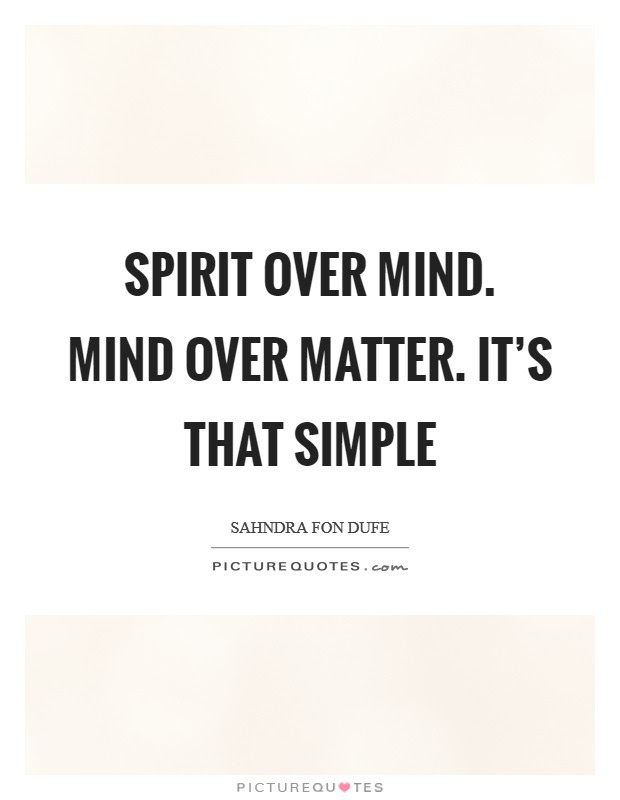 Spirit Over Mind Mind Over Matter Its That Simple Picture Quotes