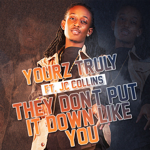 Yourz Truly Featuring JC Collins | They Dont Put It Down Like You by yourztrulyyt