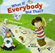 What if Everybody Did That?- By:  Ellen Javernicke