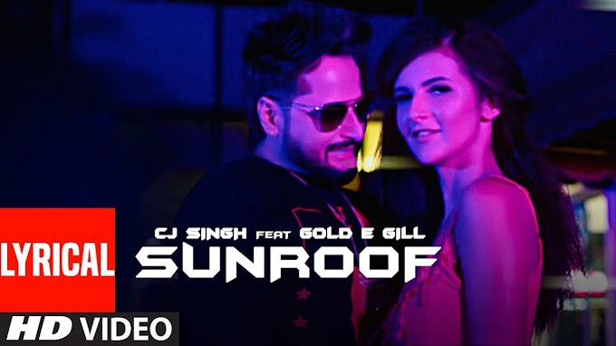 Sunroof CJ Singh, Gold E Gill Song lyrics-Latest Punjabi Songs Lyrics