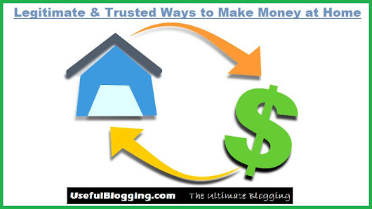 9 Best Legitimate & Trusted Ways to Make Money at Home - Useful Blogging