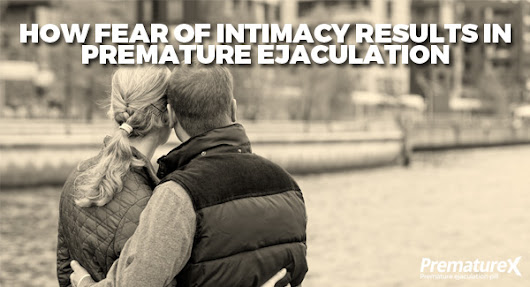 How Fear of Intimacy Results in Premature Ejaculation