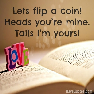 Lets Flip A Coin Heads You Are Quote Life Quotes Love Quotes
