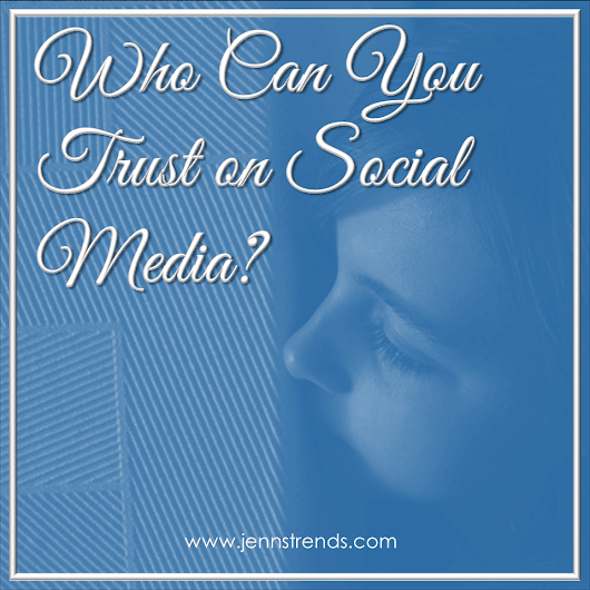 Who Can You Trust on Social Media? - Jenn's Trends