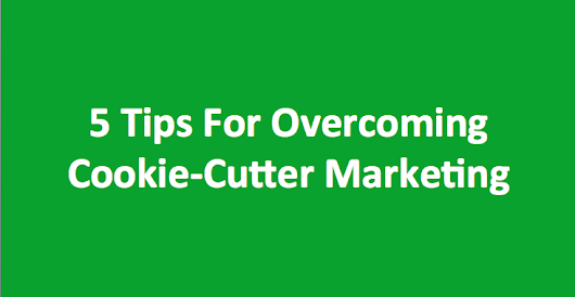 Five tips for overcoming cookie-cutter marketing | Insivia Marketing + Web Design