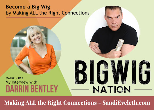Become a Big Wig by Making ALL the Right Connections – My Interview with Darrin Bentley, Big Wig at BigWig Nation – MATRC 013