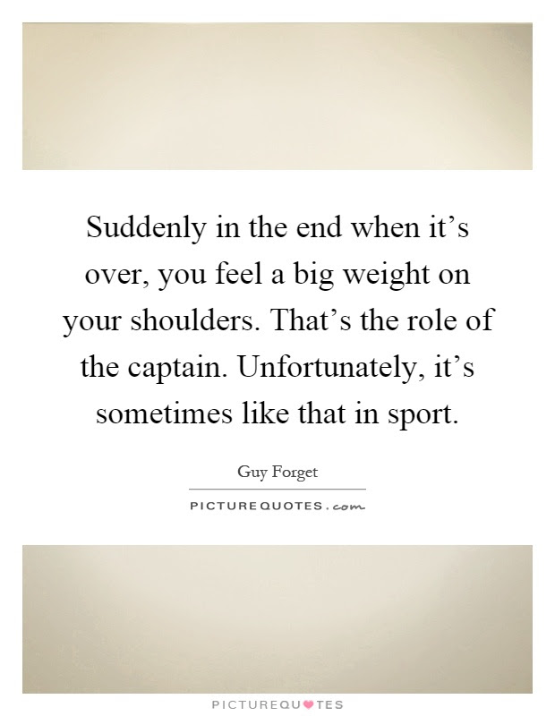 Suddenly In The End When Its Over You Feel A Big Weight On