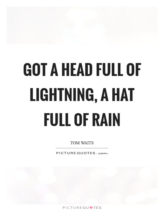 Got A Head Full Of Lightning A Hat Full Of Rain Picture Quotes