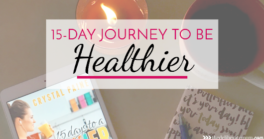 A 15-Day Journey to a Healthier You! - The Deliberate Mom