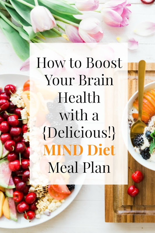 How to Boost Your Brain Health with a {Delicious!} MIND Diet Meal Plan