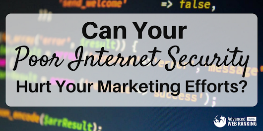Can Your Poor Internet Security Hurt Your Marketing Efforts?