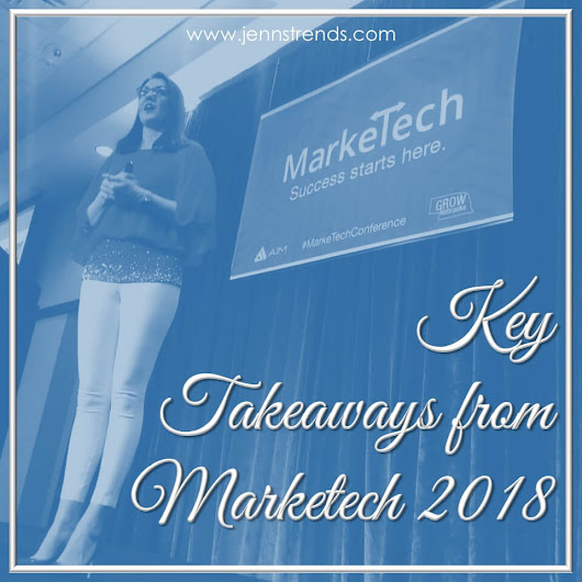 Key Takeaways from MarkeTech 2018 - Jenn's Trends