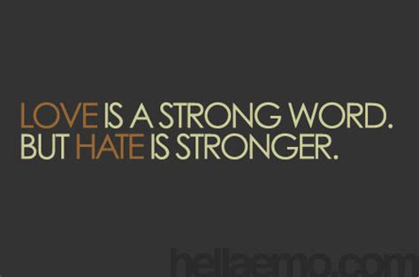 Inspirational Hate Is A Strong Word Quotes