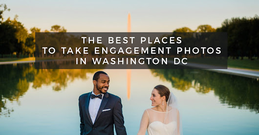 The Best Places to Take Engagement Photos in Washington DC