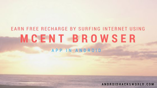 Mcent Browser - Earn Free Recharge by Surfing Internet