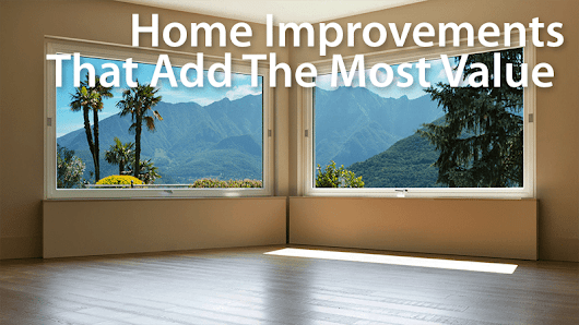 More Bang, Less Buck: Home Improvements With Highest Payoff In 2017 | Mortgage Rates, Mortgage News and Strategy : The Mortgage Reports
