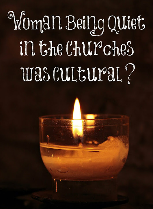 Women Being Quiet in the Churches was Cultural?