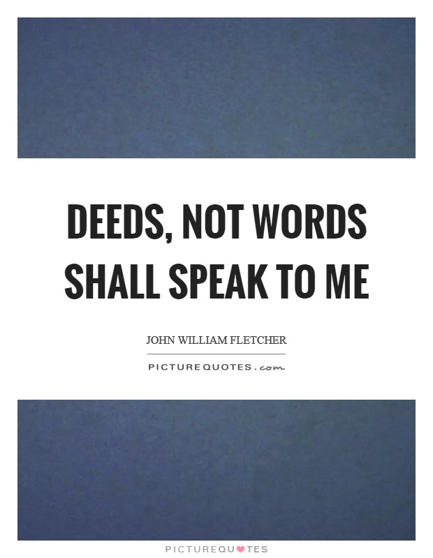 Deeds Not Words Shall Speak To Me Picture Quotes