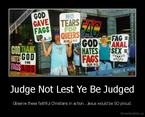 Judge Not Lest Ye Be Judged - Observe these faithful Christians in action...Jesus would be SO proud.