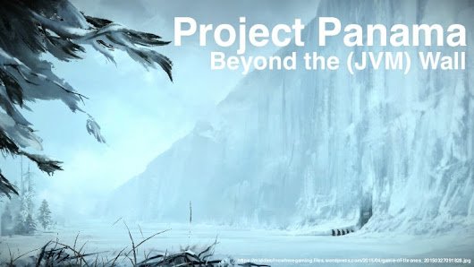 Project Panama - Beyond the (JVM) Wall
