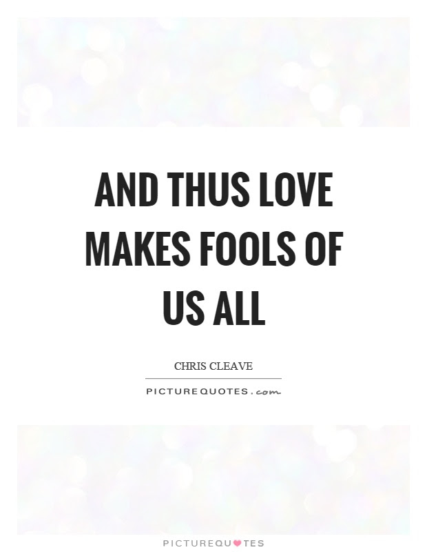 And Thus Love Makes Fools Of Us All Picture Quotes