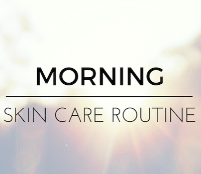 Morning Skin Care Routine