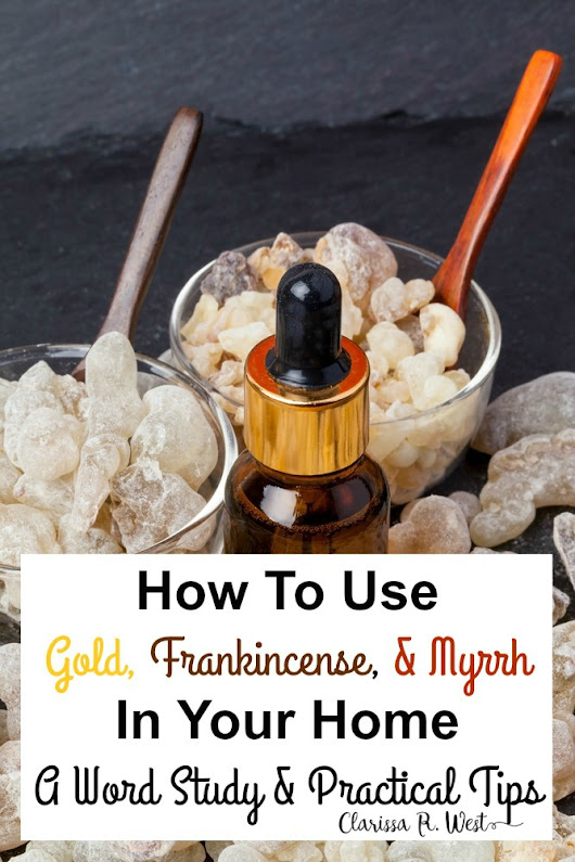 How To Use Gold, Frankincense, and Myrrh In Your Home • Clarissa R. West
